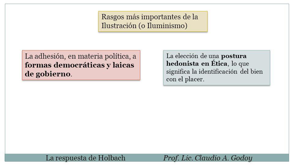 La respuesta de HolbachProf. Lic. Claudio A. Godoy La adhesión, en materia política, a formas democráticas y laicas de gobierno. La elección de una po