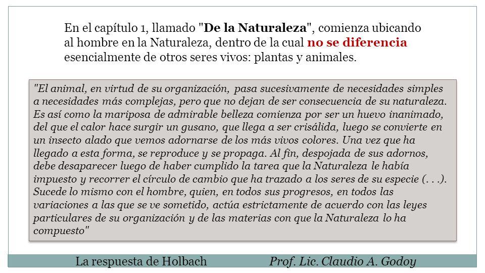 La respuesta de HolbachProf. Lic. Claudio A. Godoy En el capítulo 1, llamado