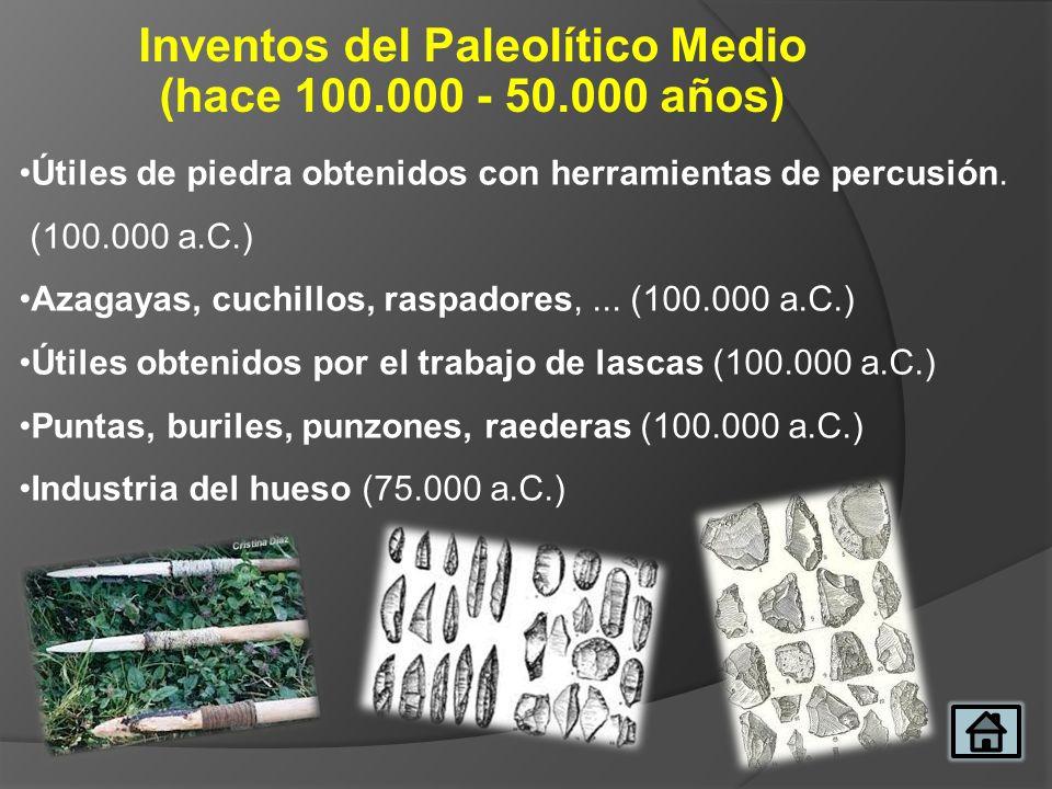 Inventos del Paleolítico Medio (hace 100.000 - 50.000 años) Útiles de piedra obtenidos con herramientas de percusión. (100.000 a.C.) Azagayas, cuchill