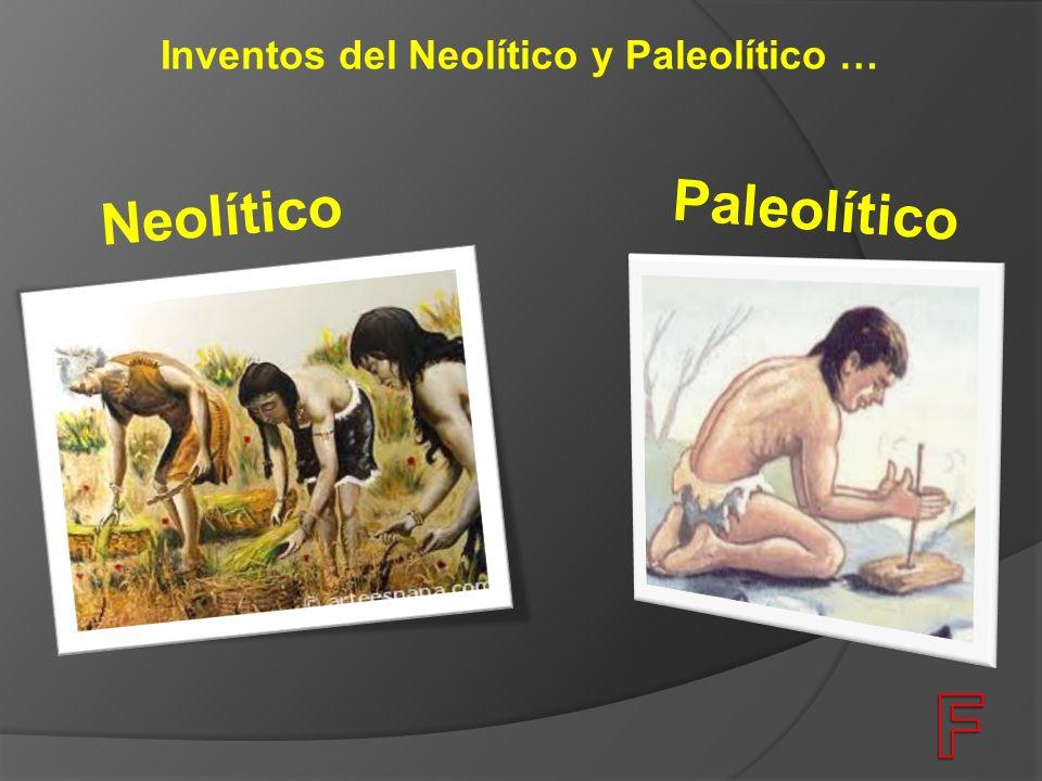 Inventos del Neolítico y Paleolítico … Neolítico Paleolítico