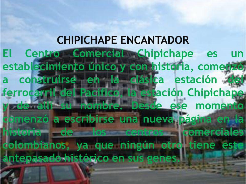 CHIPICHAPE ENCANTADOR El Centro Comercial Chipichape es un establecimiento único y con historia, comenzó a construirse en la clásica estación del ferr
