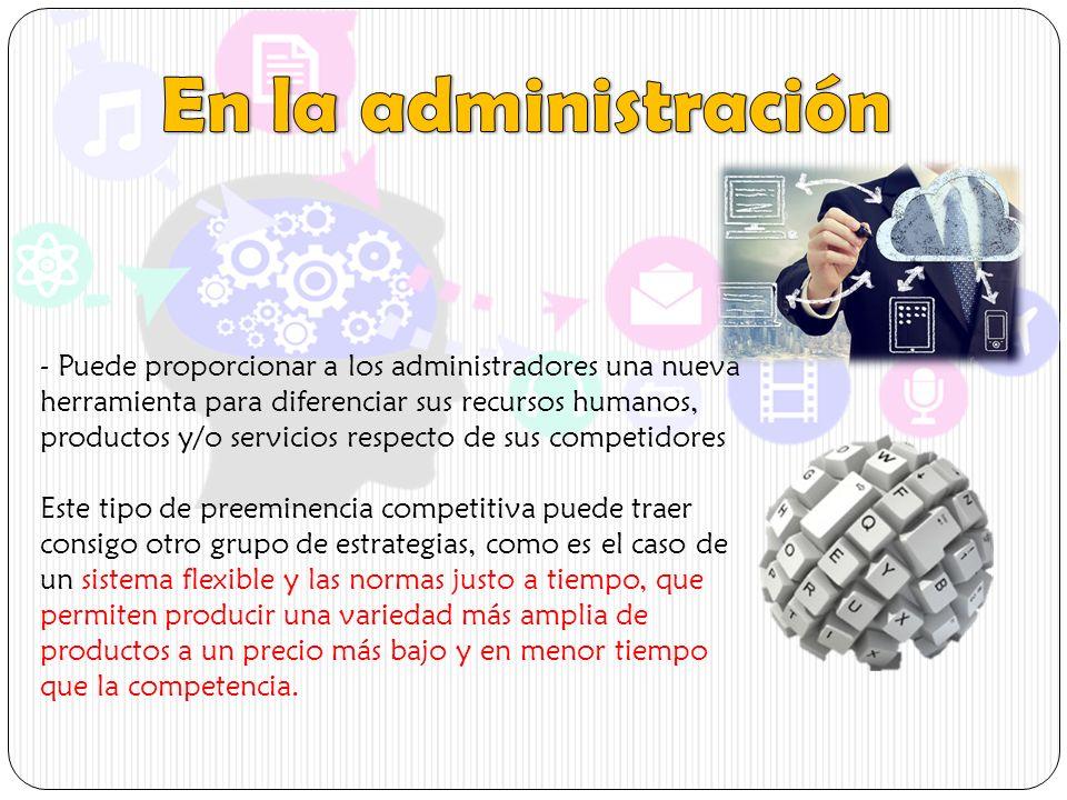 - Puede proporcionar a los administradores una nueva herramienta para diferenciar sus recursos humanos, productos y/o servicios respecto de sus compet
