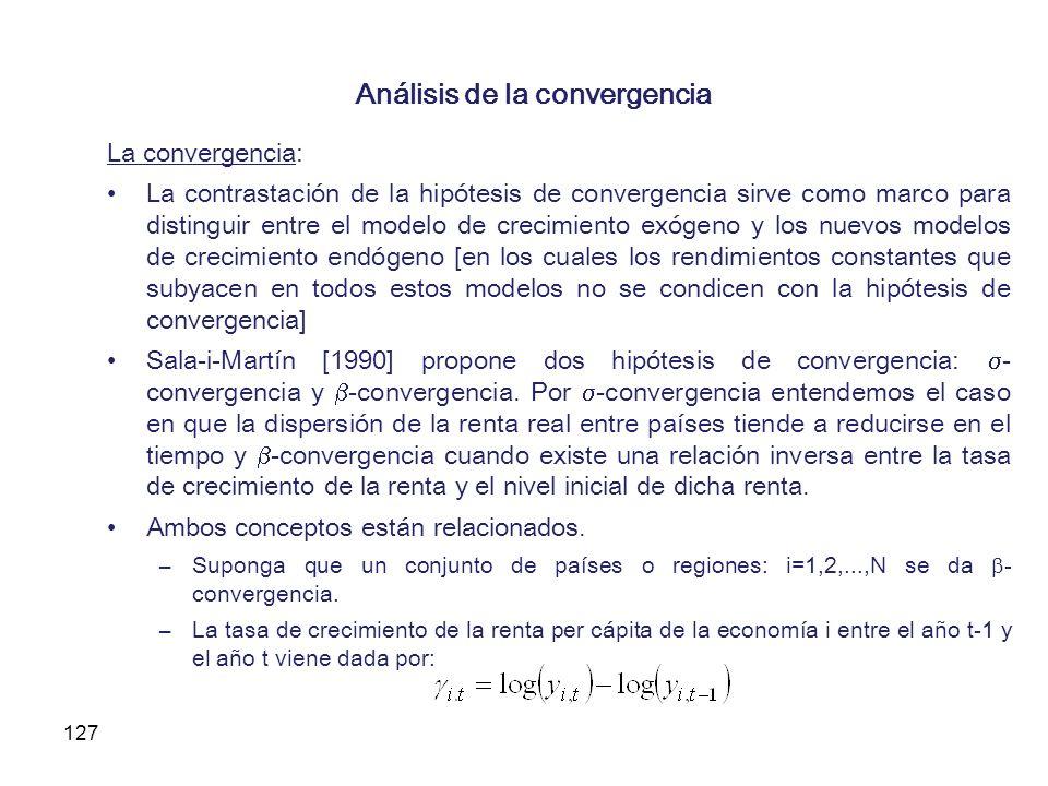 127 Análisis de la convergencia La convergencia: La contrastación de la hipótesis de convergencia sirve como marco para distinguir entre el modelo de