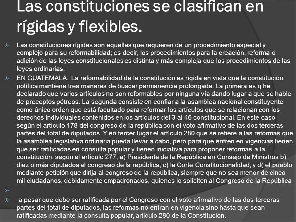 Las constituciones se clasifican en rígidas y flexibles. Las constituciones rígidas son aquellas que requieren de un procedimiento especial y complejo