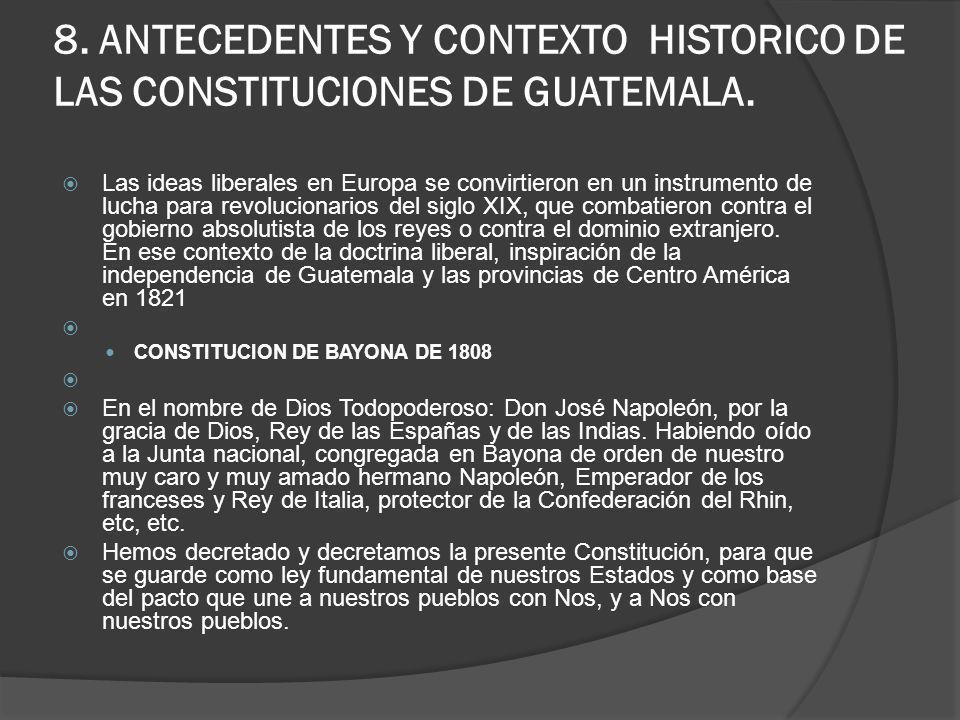 8. ANTECEDENTES Y CONTEXTO HISTORICO DE LAS CONSTITUCIONES DE GUATEMALA. Las ideas liberales en Europa se convirtieron en un instrumento de lucha para