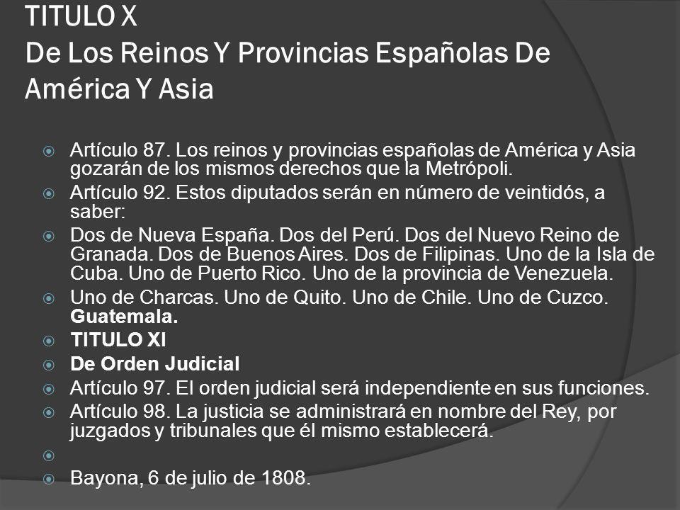TITULO X De Los Reinos Y Provincias Españolas De América Y Asia Artículo 87. Los reinos y provincias españolas de América y Asia gozarán de los mismos