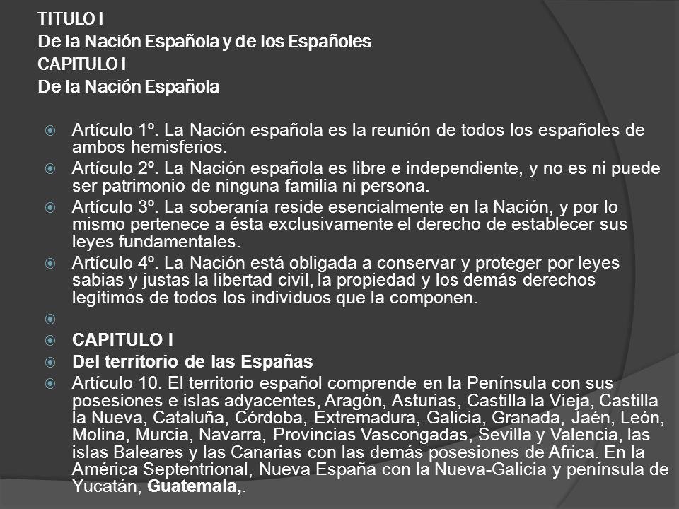 TITULO I De la Nación Española y de los Españoles CAPITULO I De la Nación Española Artículo 1º. La Nación española es la reunión de todos los españole