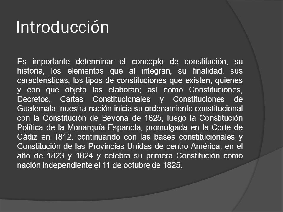 Introducción Es importante determinar el concepto de constitución, su historia, los elementos que al integran, su finalidad, sus características, los
