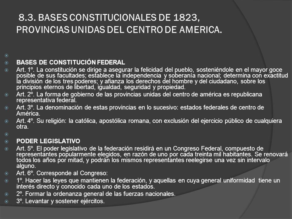 8.3. BASES CONSTITUCIONALES DE 1823, PROVINCIAS UNIDAS DEL CENTRO DE AMERICA. BASES DE CONSTITUCIÓN FEDERAL Art. 1º. La constitución se dirige a asegu