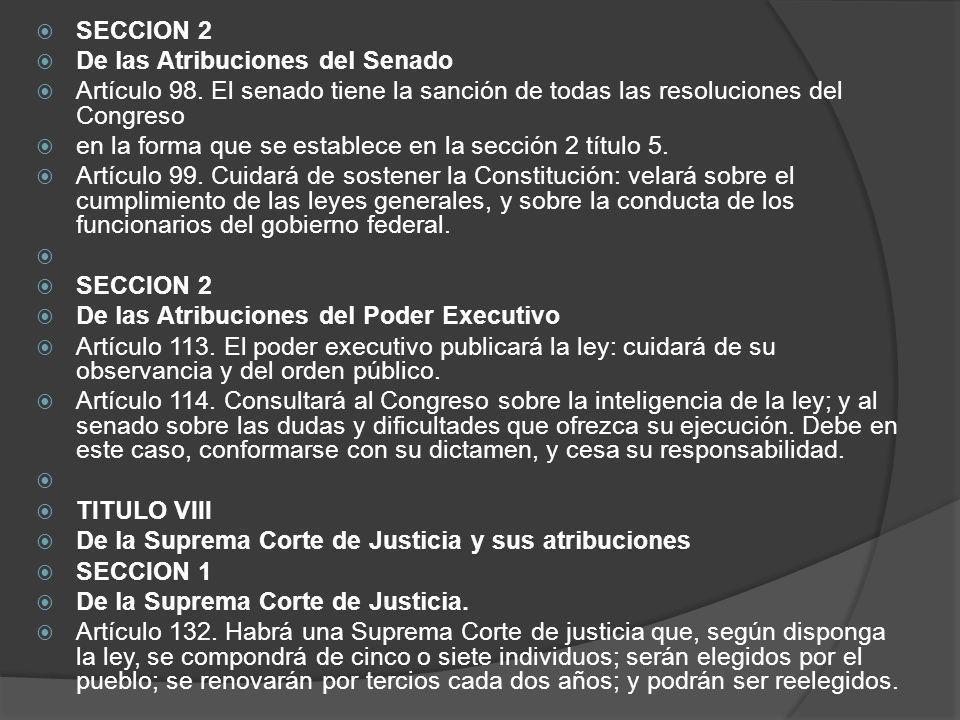 SECCION 2 De las Atribuciones del Senado Artículo 98. El senado tiene la sanción de todas las resoluciones del Congreso en la forma que se establece e