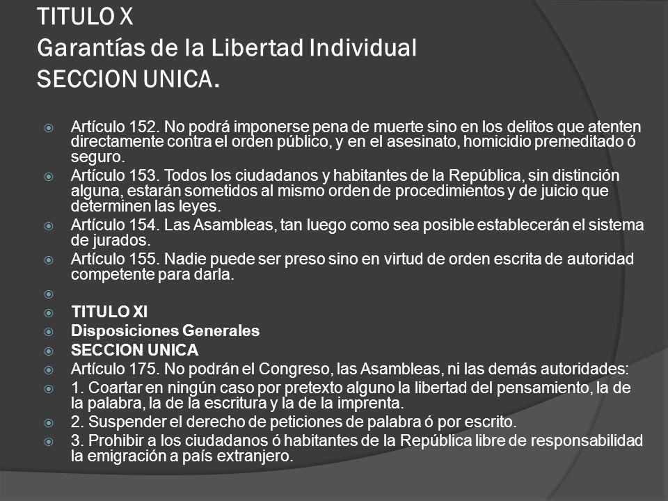 TITULO X Garantías de la Libertad Individual SECCION UNICA. Artículo 152. No podrá imponerse pena de muerte sino en los delitos que atenten directamen
