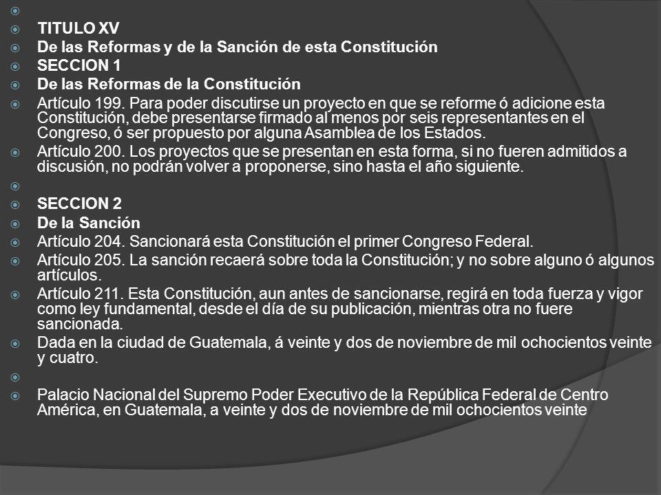 TITULO XV De las Reformas y de la Sanción de esta Constitución SECCION 1 De las Reformas de la Constitución Artículo 199. Para poder discutirse un pro