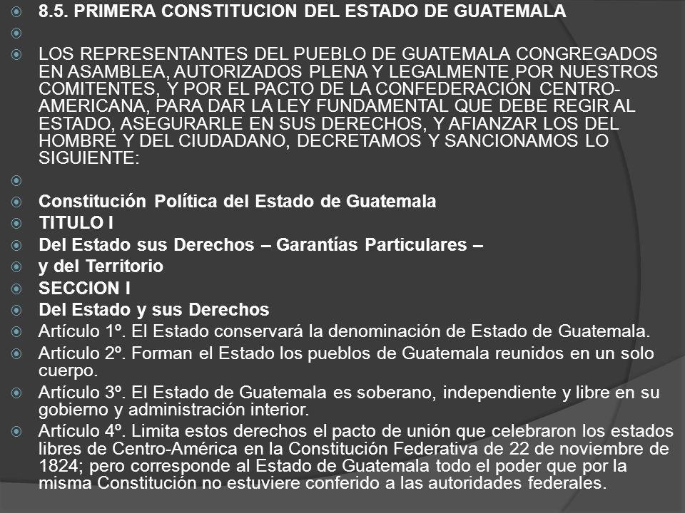 8.5. PRIMERA CONSTITUCION DEL ESTADO DE GUATEMALA LOS REPRESENTANTES DEL PUEBLO DE GUATEMALA CONGREGADOS EN ASAMBLEA, AUTORIZADOS PLENA Y LEGALMENTE P