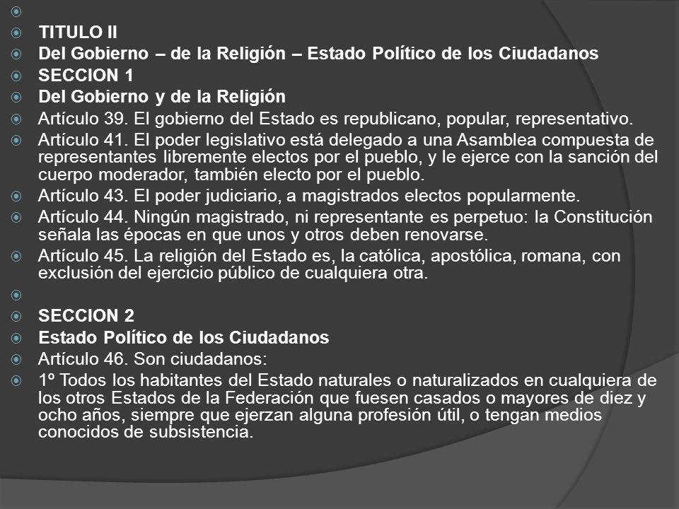 TITULO II Del Gobierno – de la Religión – Estado Político de los Ciudadanos SECCION 1 Del Gobierno y de la Religión Artículo 39. El gobierno del Estad
