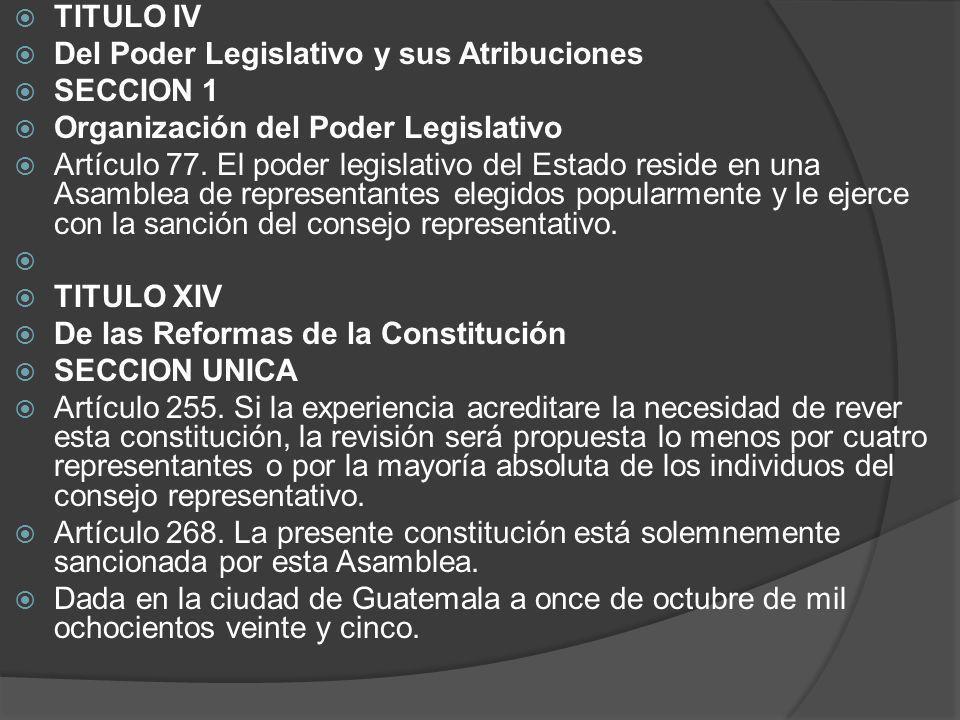TITULO IV Del Poder Legislativo y sus Atribuciones SECCION 1 Organización del Poder Legislativo Artículo 77. El poder legislativo del Estado reside en