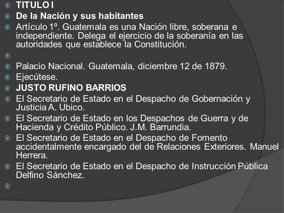 TITULO I De la Nación y sus habitantes Artículo 1º. Guatemala es una Nación libre, soberana e independiente. Delega el ejercicio de la soberanía en la