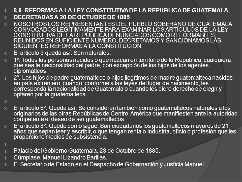 8.8. REFORMAS A LA LEY CONSTITUTIVA DE LA REPUBLICA DE GUATEMALA, DECRETADAS A 20 DE OCTUBRE DE 1885 NOSOTROS LOS REPRESENTANTES DEL PUEBLO SOBERANO D