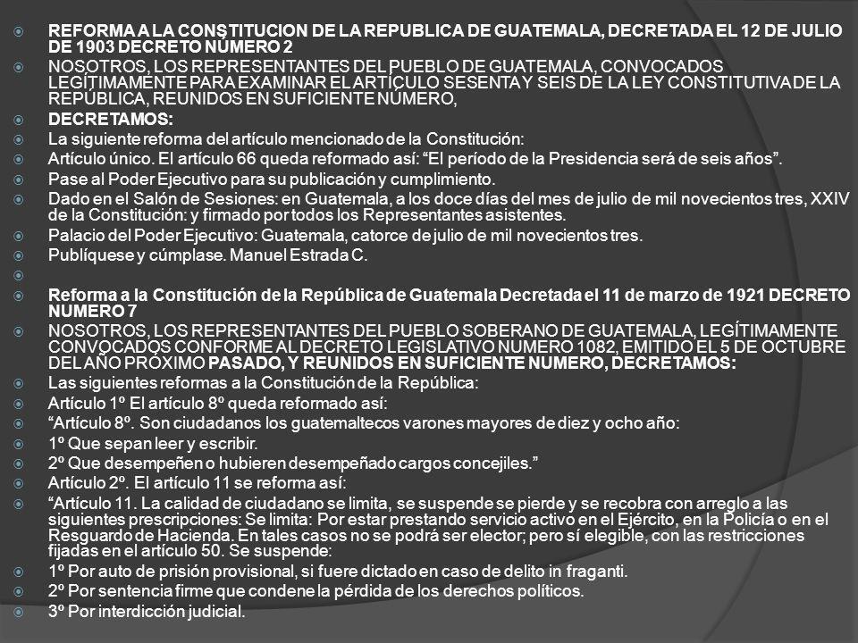 REFORMA A LA CONSTITUCION DE LA REPUBLICA DE GUATEMALA, DECRETADA EL 12 DE JULIO DE 1903 DECRETO NÚMERO 2 NOSOTROS, LOS REPRESENTANTES DEL PUEBLO DE G