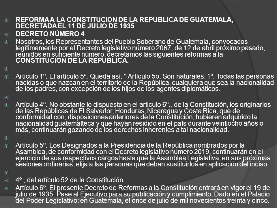 REFORMA A LA CONSTITUCION DE LA REPUBLICA DE GUATEMALA, DECRETADA EL 11 DE JULIO DE 1935 DECRETO NÚMERO 4 Nosotros, los Representantes del Pueblo Sobe