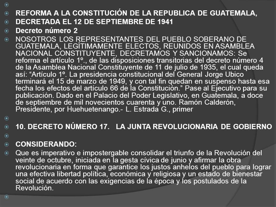 REFORMA A LA CONSTITUCIÓN DE LA REPUBLICA DE GUATEMALA, DECRETADA EL 12 DE SEPTIEMBRE DE 1941 Decreto número 2 NOSOTROS LOS REPRESENTANTES DEL PUEBLO