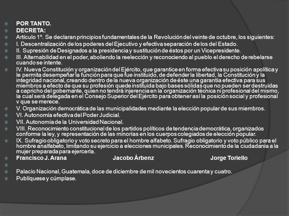 POR TANTO. DECRETA: Artículo 1º. Se declaran principios fundamentales de la Revolución del veinte de octubre, los siguientes: I. Descentralización de