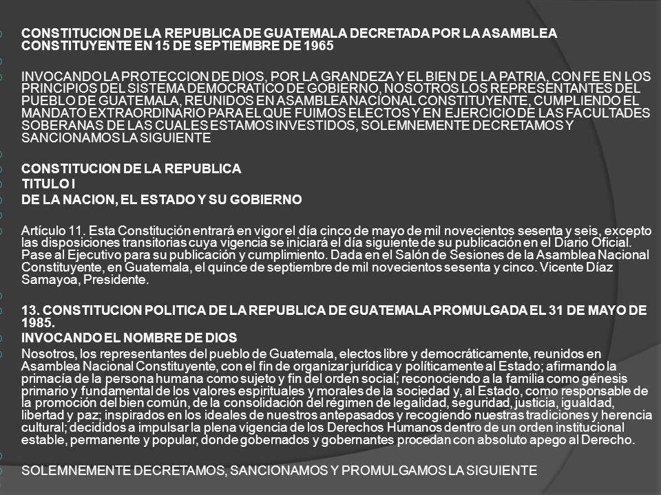 CONSTITUCION DE LA REPUBLICA DE GUATEMALA DECRETADA POR LA ASAMBLEA CONSTITUYENTE EN 15 DE SEPTIEMBRE DE 1965 INVOCANDO LA PROTECCION DE DIOS, POR LA