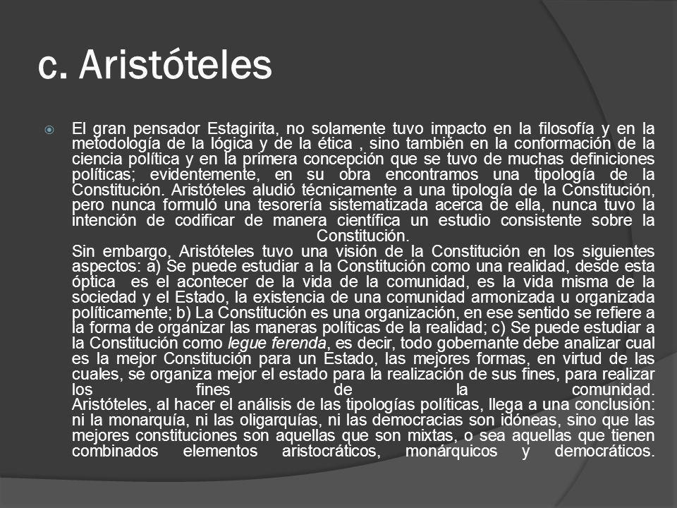 c. Aristóteles El gran pensador Estagirita, no solamente tuvo impacto en la filosofía y en la metodología de la lógica y de la ética, sino también en