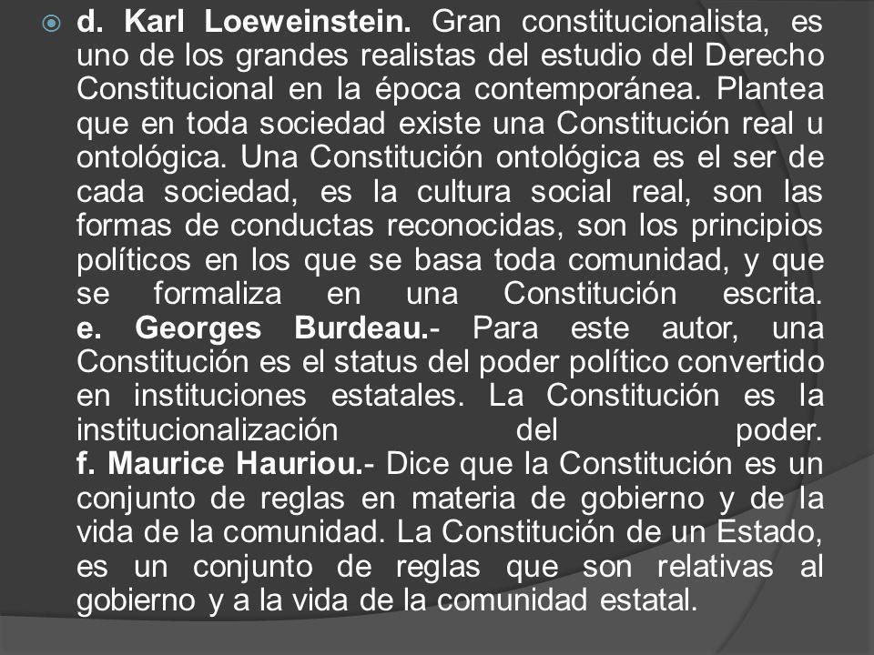 d. Karl Loeweinstein. Gran constitucionalista, es uno de los grandes realistas del estudio del Derecho Constitucional en la época contemporánea. Plant