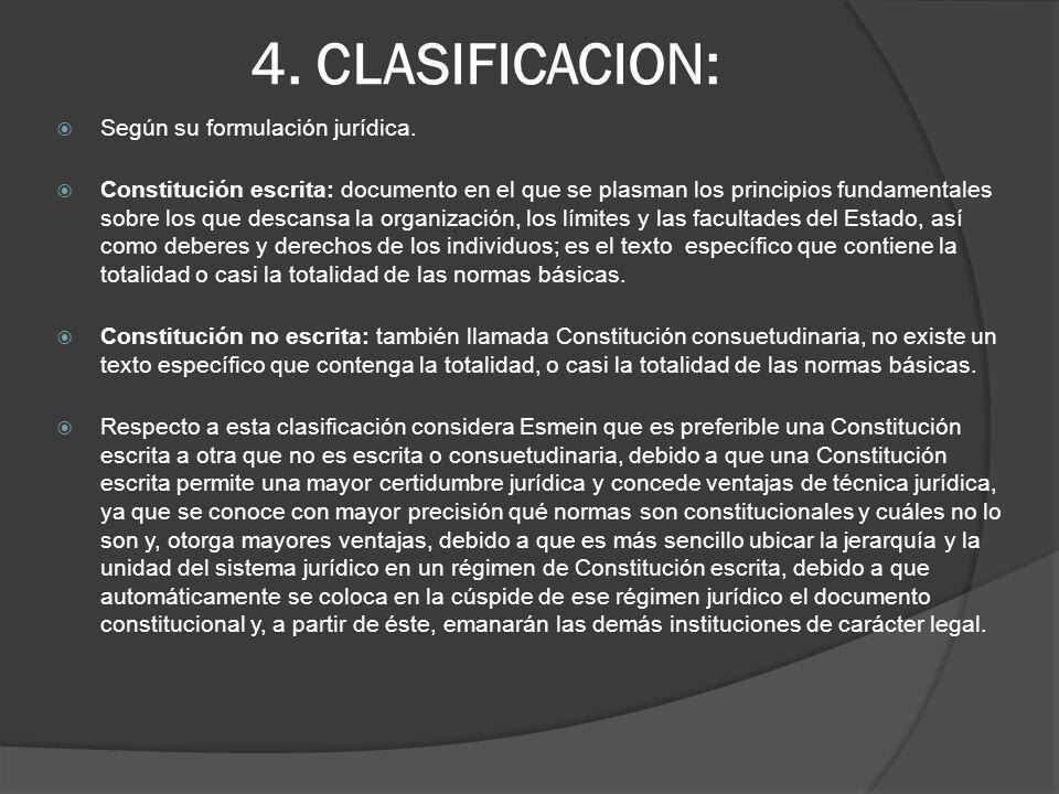 4. CLASIFICACION: Según su formulación jurídica. Constitución escrita: documento en el que se plasman los principios fundamentales sobre los que desca