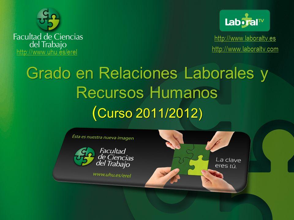 http://www.uhu.es/erel http://www.laboraltv.es http://www.laboraltv.com Grado en Relaciones Laborales y Recursos Humanos ( Curso 2011/2012)