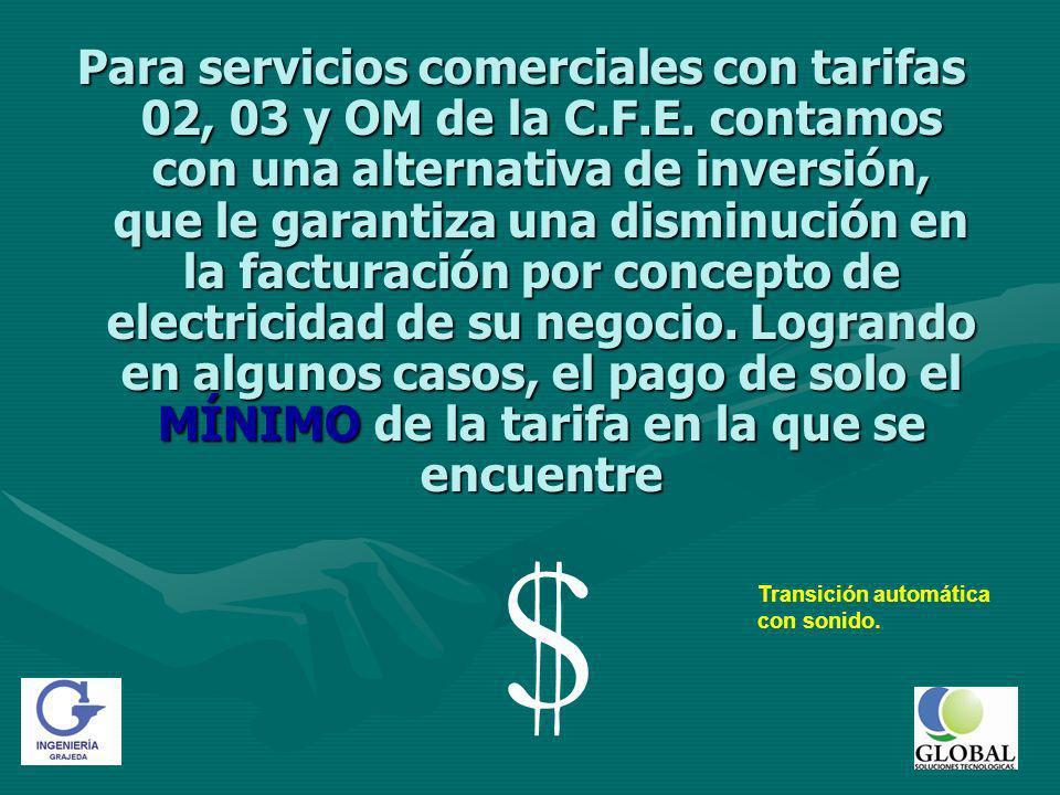 Para servicios comerciales con tarifas 02, 03 y OM de la C.F.E.