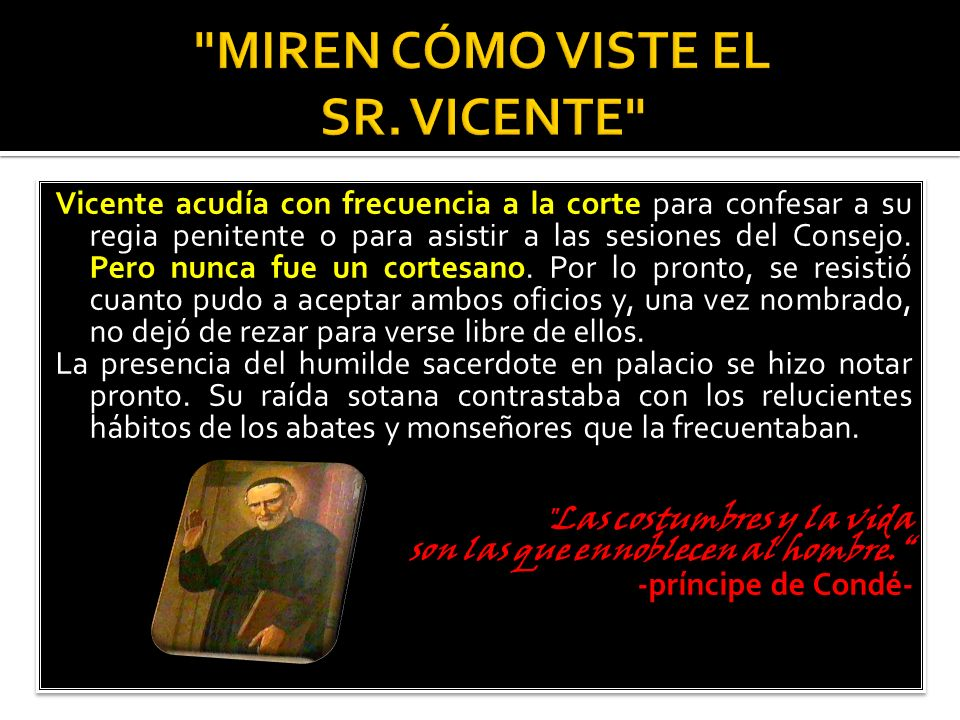 Vicente acudía con frecuencia a la corte para confesar a su regia penitente o para asistir a las sesiones del Consejo.