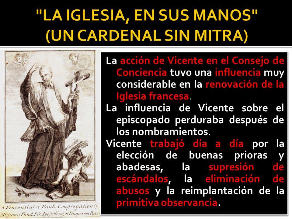 La acción de Vicente en el Consejo de Conciencia tuvo una influencia muy considerable en la renovación de la Iglesia francesa. La influencia de Vicent