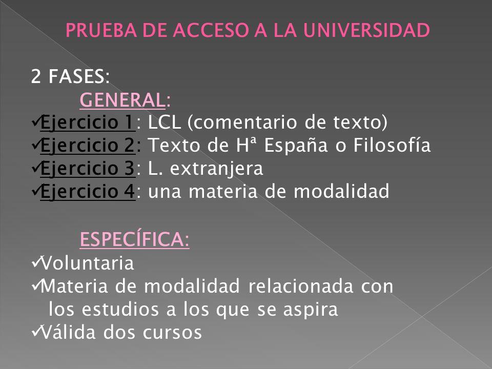 PRUEBA DE ACCESO A LA UNIVERSIDAD 2 FASES: GENERAL: Ejercicio 1: LCL (comentario de texto) Ejercicio 2: Texto de Hª España o Filosofía Ejercicio 3: L.