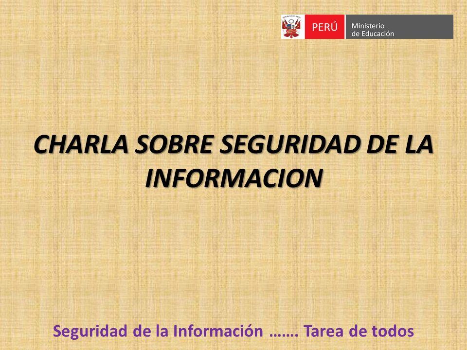 Seguridad de la Información ……. Tarea de todos CHARLA SOBRE SEGURIDAD DE LA INFORMACION