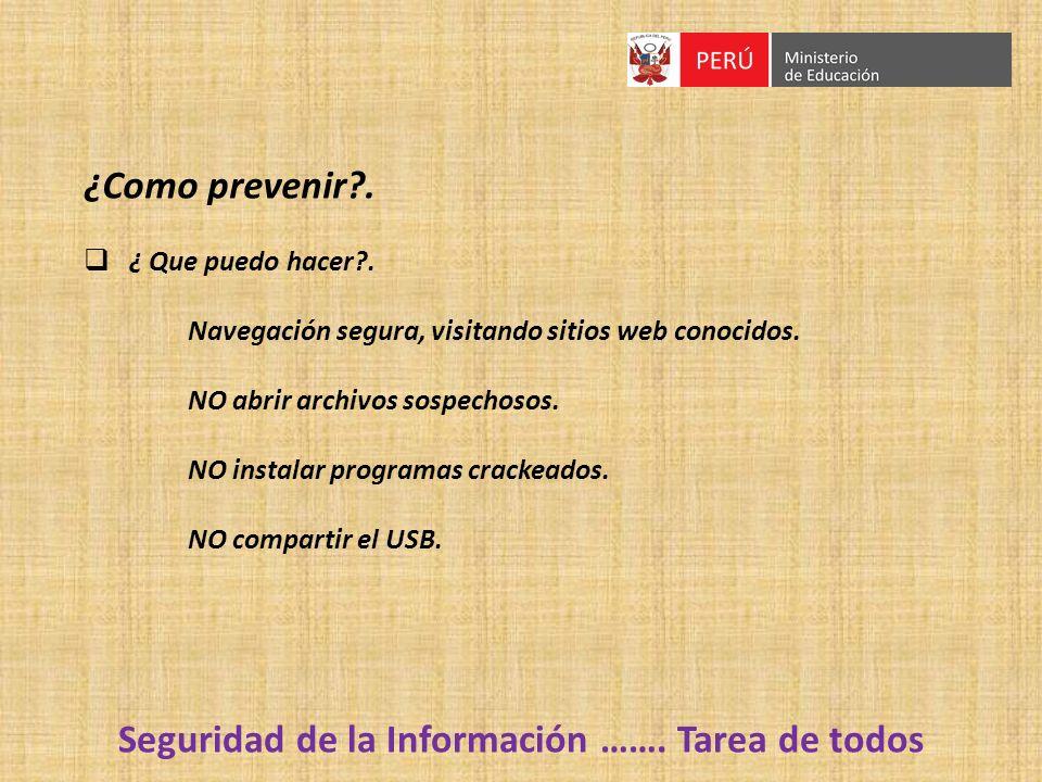 ¿Como prevenir?. ¿ Que puedo hacer?. Navegación segura, visitando sitios web conocidos. NO abrir archivos sospechosos. NO instalar programas crackeado