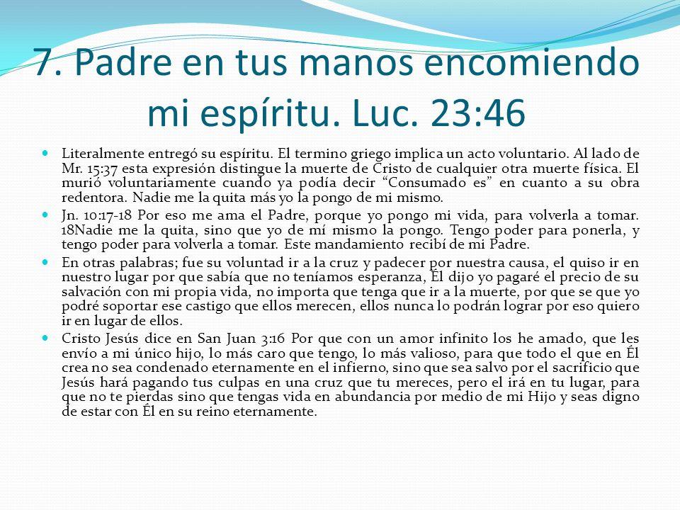 6. Consumado es Sn. Jn. 19:30 Solamente alguien que viniera de arriba podía concluir una obra así, la redención del hombre era perfecta para salvarlo