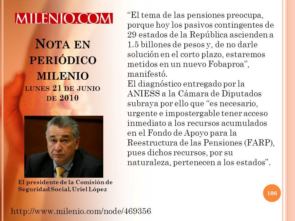 N OTA EN PERIÓDICO MILENIO LUNES 21 DE JUNIO DE 2010 106 http://www.milenio.com/node/469356 El presidente de la Comisión de Seguridad Social, Uriel Ló
