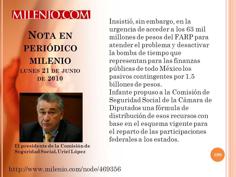 N OTA EN PERIÓDICO MILENIO LUNES 21 DE JUNIO DE 2010 108 http://www.milenio.com/node/469356 El presidente de la Comisión de Seguridad Social, Uriel Ló