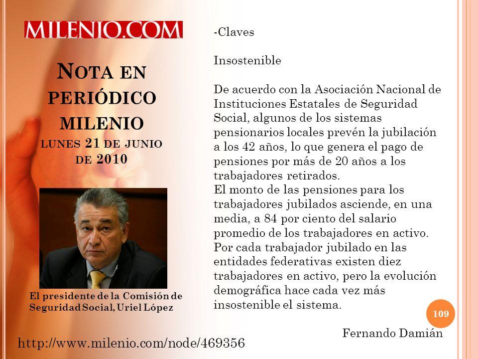 N OTA EN PERIÓDICO MILENIO LUNES 21 DE JUNIO DE 2010 109 http://www.milenio.com/node/469356 El presidente de la Comisión de Seguridad Social, Uriel Ló