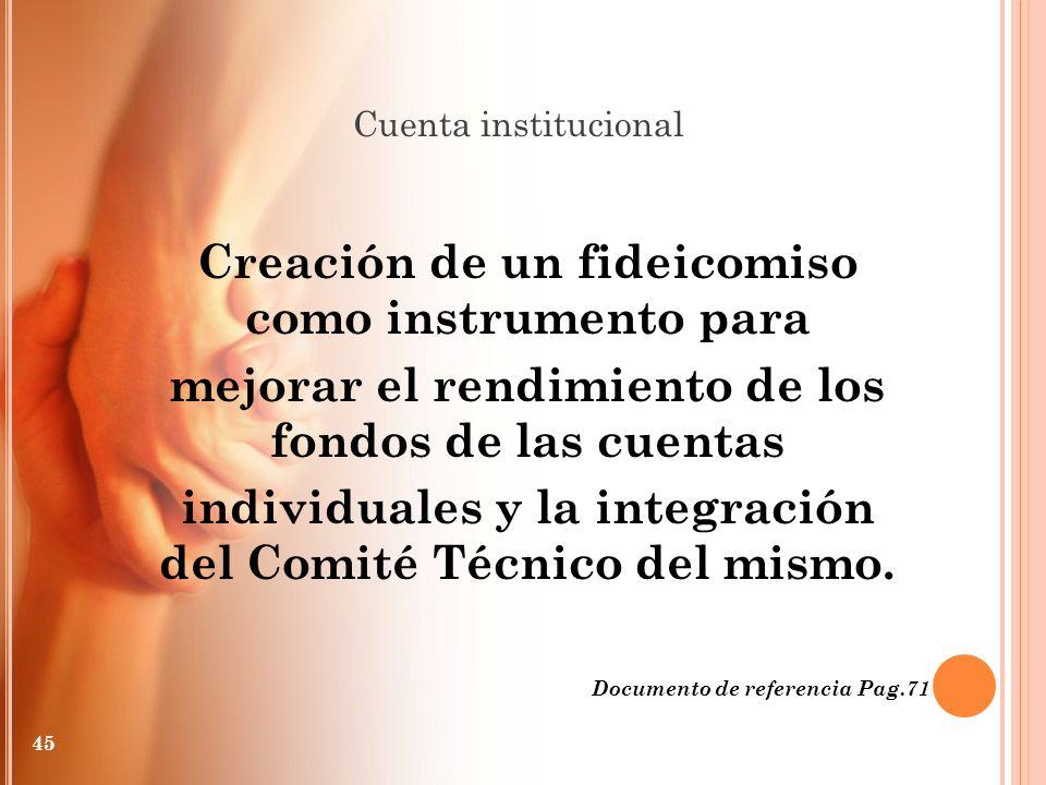 Creación de un fideicomiso como instrumento para mejorar el rendimiento de los fondos de las cuentas individuales y la integración del Comité Técnico