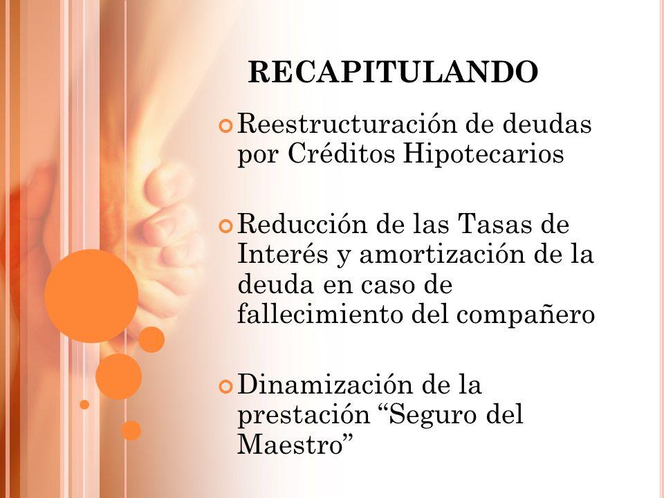 Reestructuración de deudas por Créditos Hipotecarios Reducción de las Tasas de Interés y amortización de la deuda en caso de fallecimiento del compañe