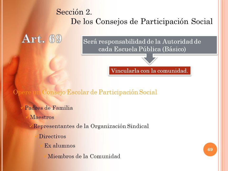 Sección 2. De los Consejos de Participación Social Será responsabilidad de la Autoridad de cada Escuela Pública (Básico) Vincularla con la comunidad.