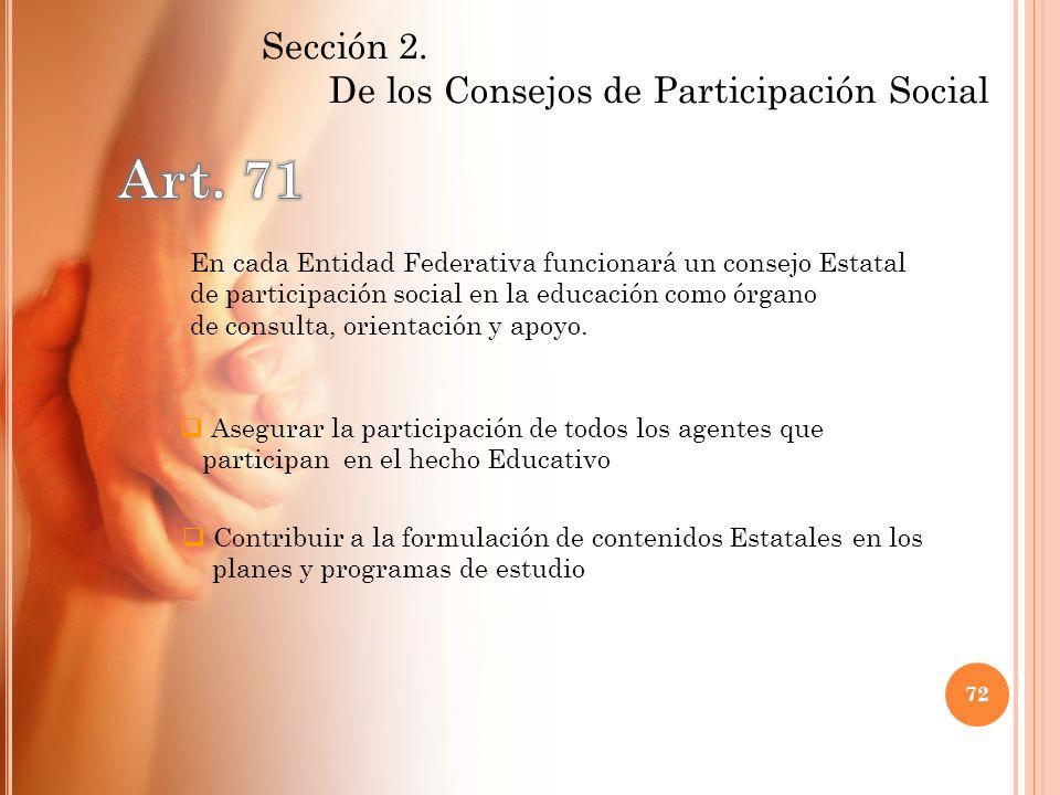 Sección 2. De los Consejos de Participación Social En cada Entidad Federativa funcionará un consejo Estatal de participación social en la educación co