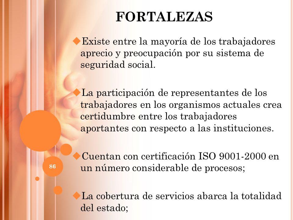 FORTALEZAS Existe entre la mayoría de los trabajadores aprecio y preocupación por su sistema de seguridad social. La participación de representantes d