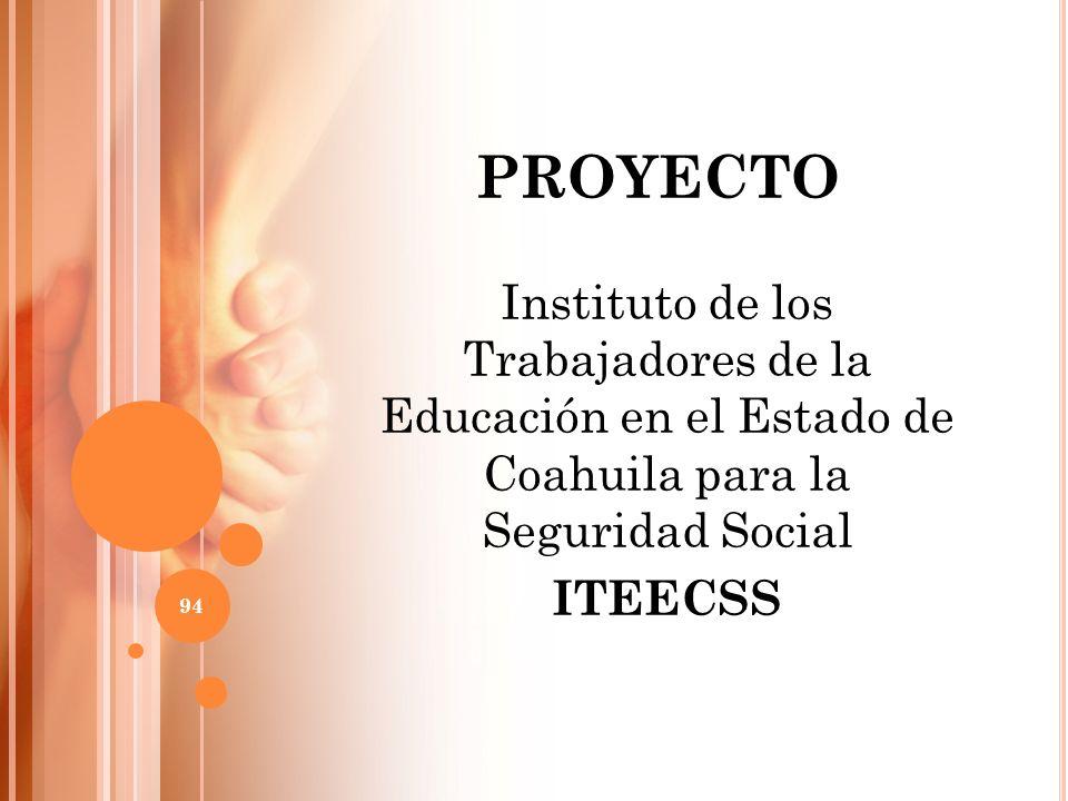 PROYECTO Instituto de los Trabajadores de la Educación en el Estado de Coahuila para la Seguridad Social ITEECSS 94