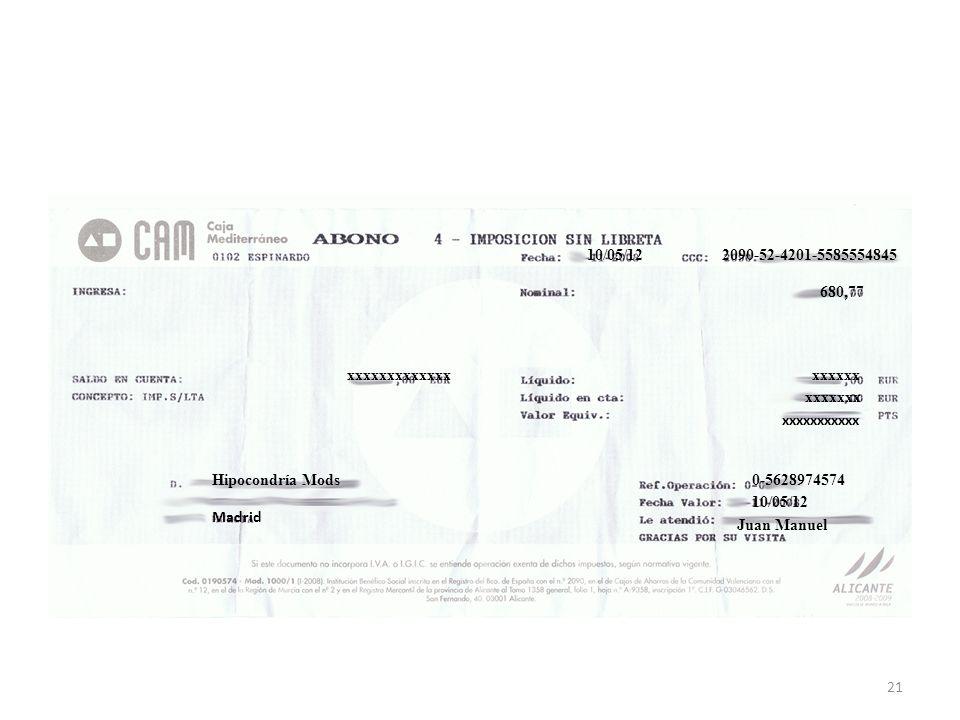 10/05/122090-52-4201-5585554845 680,77 xxxxxxxxxxxxxxxxxxx xxxxxxx xxxxxxxxxxx Hipocondría Mods Madrid 10/05/12 0-5628974574 Juan Manuel 21