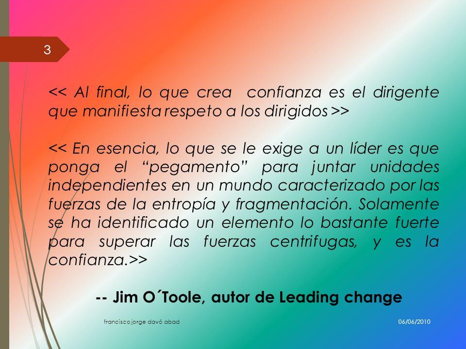 > -- Jim O´Toole, autor de Leading change 06/06/2010 3 francisco jorge davó abad