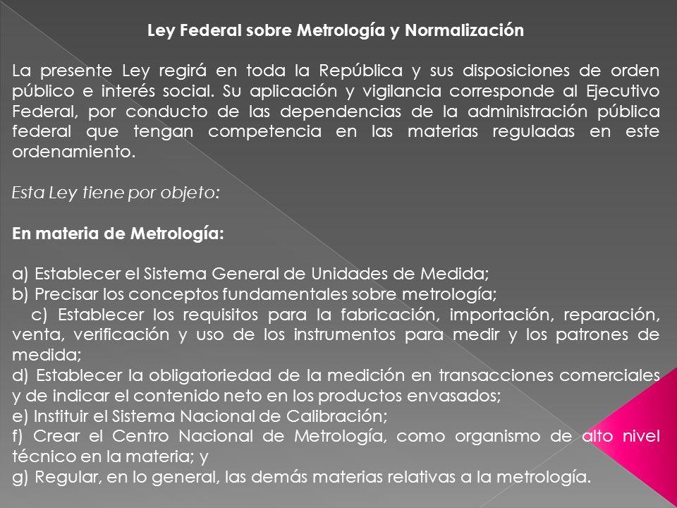 Ley Federal sobre Metrología y Normalización La presente Ley regirá en toda la República y sus disposiciones de orden público e interés social. Su apl