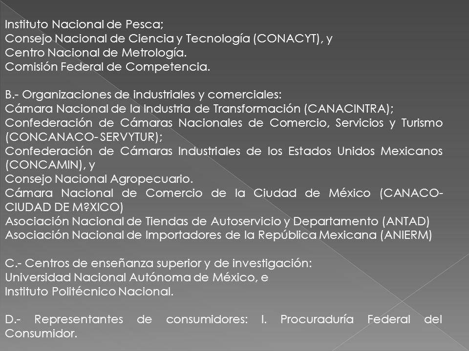 Instituto Nacional de Pesca; Consejo Nacional de Ciencia y Tecnología (CONACYT), y Centro Nacional de Metrología. Comisión Federal de Competencia. B.-